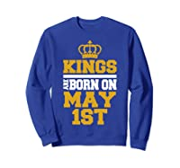 Kings Are Born On May 1st Birthday For Shirts Sweatshirt Royal Blue