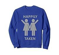 Happily Taken Lesbian Shirt - Gay Lesbians Couple T-shirts Sweatshirt Royal Blue