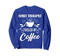 Family Therapist Quote Family Therapist T-shirt Sweatshirt Royal Blue