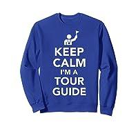 Keep Calm I\\\'m A Tour Guide T-shirt Sweatshirt Royal Blue