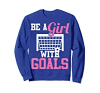 Girls Soccer Be A Girl With Goals Soccer Player S Shirts Sweatshirt Royal Blue