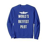 World's Okayest Pilot Funny Flying Aviation Shirts Sweatshirt Royal Blue