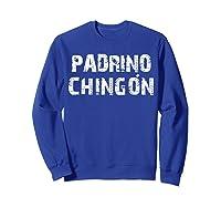 El Padrino Mas Chingon Playera Camisa Regalo Ideal Shirts Sweatshirt Royal Blue