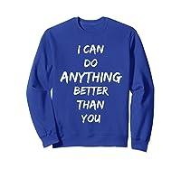 I Can Do Anything Better Than You T-shirt Sweatshirt Royal Blue