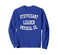 Stuyvesant Leader Physical Ed Birthday Gifts For Shirts Sweatshirt Royal Blue