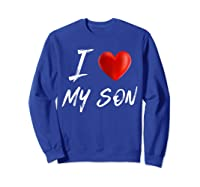 I Love Heart My Son Mother Father Child Family T Shirt Sweatshirt Royal Blue