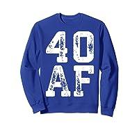 40 Af 40th Birthday Gif Shirts Sweatshirt Royal Blue