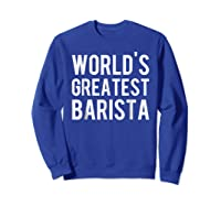World's Greatest Barista Shirts Sweatshirt Royal Blue