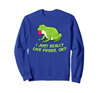 Just Really Like Frogs Funny Frog Lovers Shirts Sweatshirt Royal Blue