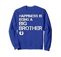Happiness Is Being A Big - Big Brother To Be Shirts Sweatshirt Royal Blue