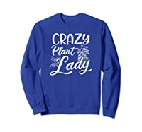 Crazy Plant Lady Design Gardening Grandma Gift Shirts Sweatshirt Royal Blue