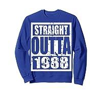 Straight Outta 1988 Tshirt 31th Birthday Gift Shirt T-shirt Sweatshirt Royal Blue