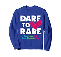 Dare To Love Rare Disease Day 2020 Shirts Sweatshirt Royal Blue