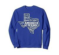 I Wish Americans Loved America Like Texans T-shirt Sweatshirt Royal Blue
