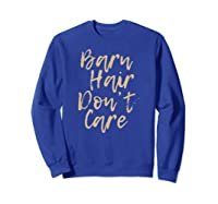 Barn Hair Don't Care Cute Horse Girl Show Christmas Gift Shirts Sweatshirt Royal Blue