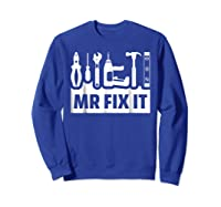 Dad Shirt Mr Fix It Funny T For Father Of A Son Tee Sweatshirt Royal Blue