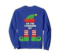 I\\\'m The Stubborn Elf Funny Matching Family Group Christmas T-shirt Sweatshirt Royal Blue
