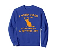 Work Hard So My Cat Can Have A Better Life Cat Lover Gift Shirts Sweatshirt Royal Blue