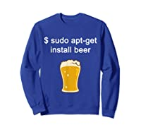 Funny Sudo Apt Get Beer For Linux Beer Programming Shirts Sweatshirt Royal Blue