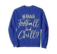 Wanna Football And Chill Funny Vintage Sports Pun Shirts Sweatshirt Royal Blue