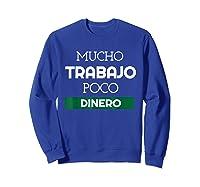 Mucho Trabajo Poco Dinero Funny Spanish Phrases Shirts Sweatshirt Royal Blue