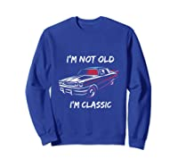 I\\\'m Not Old, I\\\'m Classic T-shirt Sweatshirt Royal Blue