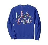 Inhale Exhale Yoga Quote Ness T-shirt Sweatshirt Royal Blue