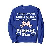 May Be His Little Sister Biggest Fan Baseball Shirts Sweatshirt Royal Blue