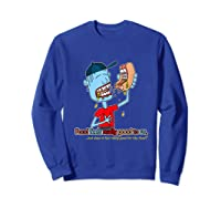 Does It Really Feel Good For The Food Shirts Sweatshirt Royal Blue