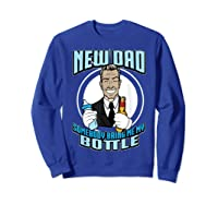 New Dad Someone Bring Me My Bottle Funny Beer Drinking Shirts Sweatshirt Royal Blue