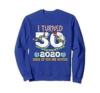 Turned 30 In Quarantine Cute 30th Birthday Gift Shirts Sweatshirt Royal Blue
