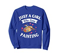 Just A Girl Who Loves Painting, Art Lovers Girls Shirts Sweatshirt Royal Blue
