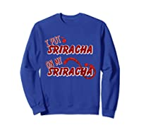 Put Sriracha On My Sriracha Hot Chili Sauce Shirts Sweatshirt Royal Blue