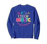 I Teach Music To Tiny Humans Musical Tea T-shirt Sweatshirt Royal Blue