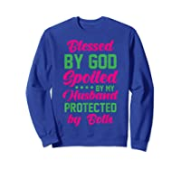 Blessed By God Spoiled By My Husband Protected By Both Shirts Sweatshirt Royal Blue