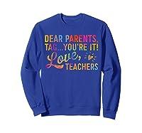 Dear Parents Tag You're It Love Teas Funny Gift Shirts Sweatshirt Royal Blue
