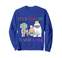 It's A Good Day To Wear A Mask Funny Gift Shirts Sweatshirt Royal Blue