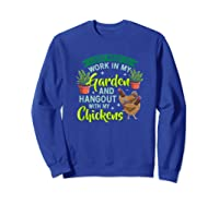 Just Want To Work N My Garden And Hangout With Chickens Shirts Sweatshirt Royal Blue