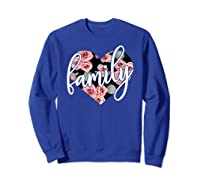 Family Floral Hear Cute Positive Flowers Gift Shirts Sweatshirt Royal Blue