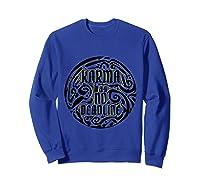 Karma Has No Deadline Funny Revenge Karma Quote Shirts Sweatshirt Royal Blue
