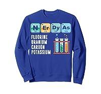 Nerdy As F | Funny Chemistry Science Tea Student T Shirt Sweatshirt Royal Blue
