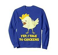 Yep I Talk To Chickens Shirt Farm Lover Dabbing Chicken T-shirt Sweatshirt Royal Blue