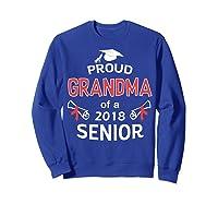 Proud Grandma Of A 2018 Senior Graduate Graduation 18 Shirts Sweatshirt Royal Blue