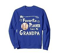 Baseball Softball Favorite Player Calls Me Grandpa Shirts Sweatshirt Royal Blue