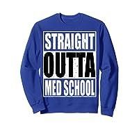 Cool Straight Outta Med School Graduation Shirt Sweatshirt Royal Blue