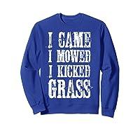 I Came Mowed I Kicked Grass - Funny Lawn Mowing Shirt Sweatshirt Royal Blue