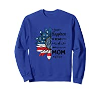 Happiness Is Being Mom Flower Independence Day Shirts Sweatshirt Royal Blue