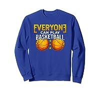 Everyone Can Play Basketball Funny Coach Player Gift Bballer Shirts Sweatshirt Royal Blue