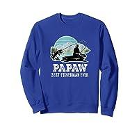 S Papaw Fishing Shirt Grandpa Best Fisherman Ever Gift Tee Sweatshirt Royal Blue