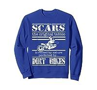 Dirt Bike Scars The Original Tattoo Motorcycle Shirts Sweatshirt Royal Blue